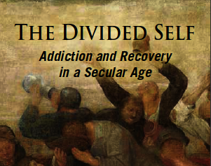 The Divided Self: Addiction and Recovery in a Secular Age